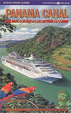 Panama Canal by Cruise Ship: The Complete Guide to Cruising the Panama Canal 9780969799184