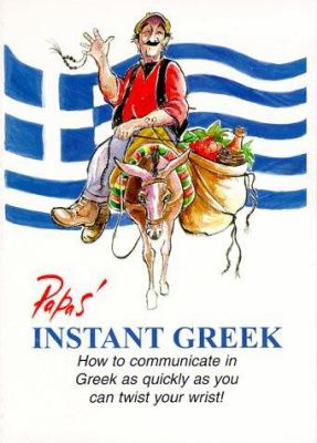 Papas' Instant Greek: How to Communicate in Greek as Quickly as You Can Twist Your Wrist! 9780964465121