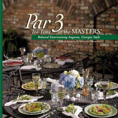 Par 3 Tea-Time at the Masters: Relaxed Entertaining Augusta, Georgia Style 9780962106255