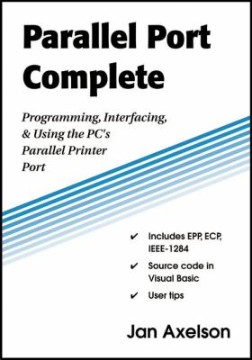 Parallel Port Complete: Programming, Interfacing, & Using the PC's Parallel Printer Port 9780965081917