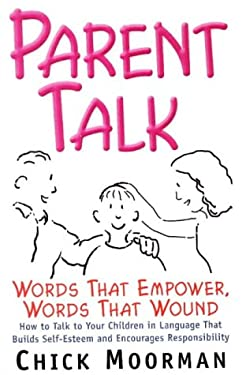 Parent Talk: Words That Empower, Words That Wound: How to Talk to Your Children in Language That Builds Self-Esteem and Encourages 9780961604646