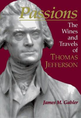 Passions: The Wines and Travels of Thomas Jefferson 9780961352530