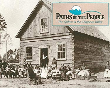 Paths of the People: The Ojibwe in the Chippewa Valley 9780963619105