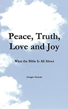 Peace, Truth, Love, and Joy 9780962406478