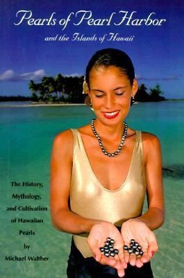 Pearls of Pearl Harbor and the Islands of Hawaii: The History, Mythology and Cultivation of Hawaiian Pearls 9780965914802