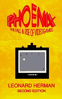 Phoenix: The Fall & Rise of Videogames 9780964384828