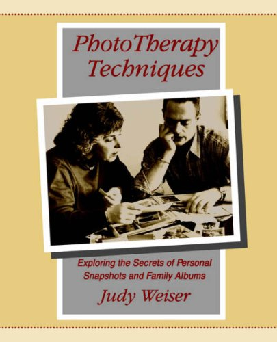 Phototherapy Techniques: Exploring the Secrets of Personal Snapshots and Family Albums 9780968561904