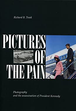 Pictures of the Pain: Photography and the Assassination of President Kennedy 9780963859501