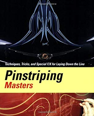 Pinstriping Masters Techniques, Tricks, and Special F/X for Laying Down the Line 9780963733634