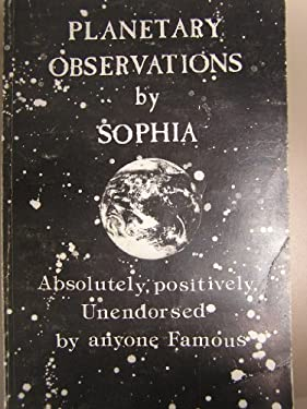 Planetary Observations, Absolutely, Positively, Unendorsed by Anyone Famous