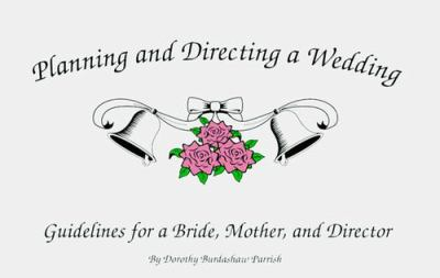 Planning and Directing a Wedding: Guidelines for a Bride, Mother, and Director 9780965633109