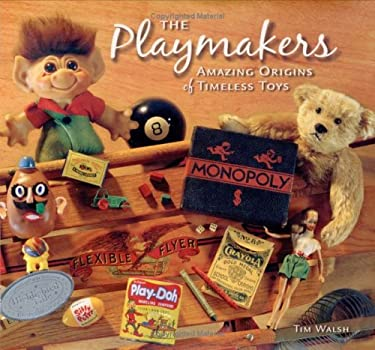 Playmakers: Amazing Origins of Timeless Toys 9780964697348