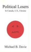 Political Losers: In Canada, U.S., Ukraine 9780968580370