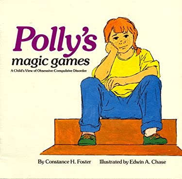 Polly's Magic Games: A Child's View of Obsessive-Compulsive Disorder 9780963907080