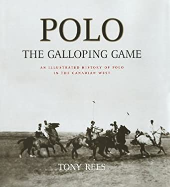 Polo, the Galloping Game: An Illustrated History of Polo in the Canadian West 9780968596210