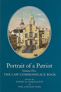 Portrait of a Patriot, Volume Two: The Major Political and Legal Papers of Josiah Quincy Junior: The Law Commonplace Book 9780962073786