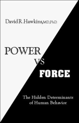 Power Versus Force: An Anatomy of Consciousness: The Hidden Determinants of Human Behavior 9780964326101