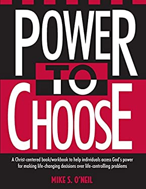 Power to Choose: Twelve Steps to Wholeness 9780963345400