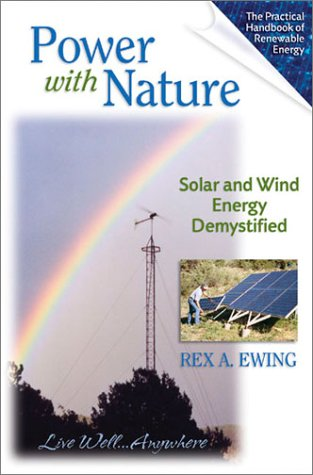 Power with Nature: Solar and Wind Energy Demystified 9780965809856