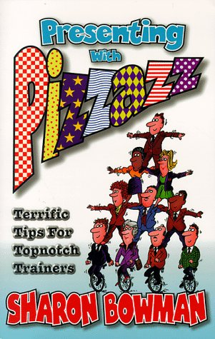 Presenting with Pizzazz: Terrific Tips for Topnotch Trainers 9780965685108