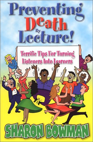 Preventing Death by Lecture!: Terrific Tips for Turning Listeners Into Learners 9780965685153