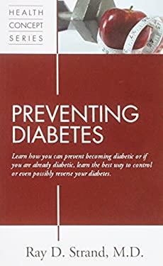 Preventing Diabetes: Learn How You Can Prevent Becoming Diabetic or If You Are Already Diabetic, Learn the Best Way to Control or Even Poss 9780966407501