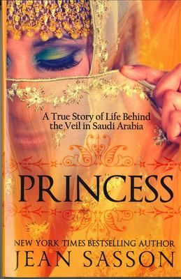 Princess: A True Story of Life Behind the Veil in Saudi Arab 9780967673745