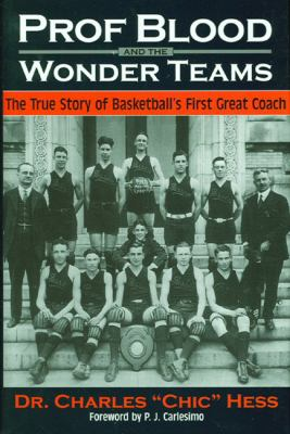 Prof Blood and the Wonder Teams: The True Story of Basketball's First Great Coach 9780966445947