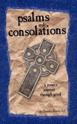 Psalms and Consolations: A Jesuit's Journey Through Grief 9780966871678