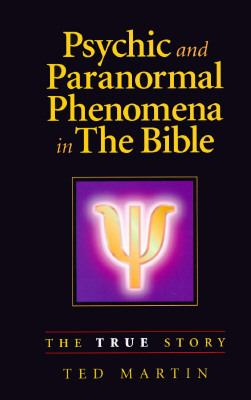 Psychic and Paranormal Phenomena in the Bible: The True Story 9780965441315