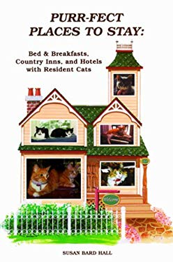 Purr-Fect Places to Stay: Bed & Breakfasts, Country Inns, & Hotels with Resident Cats 9780966698909