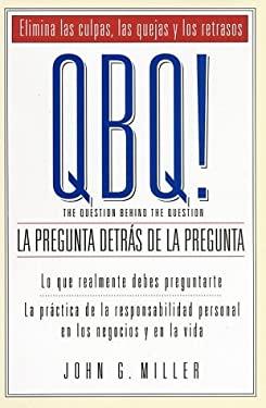 QBQ! The Question Behind The Question: La Pregunta Detras de la Pregunta