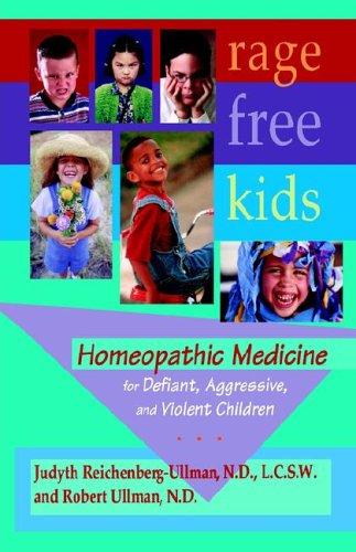 Rage-Free Kids: Homeopathic Medicine for Defiant, Aggressive and Violent Children 9780964065444