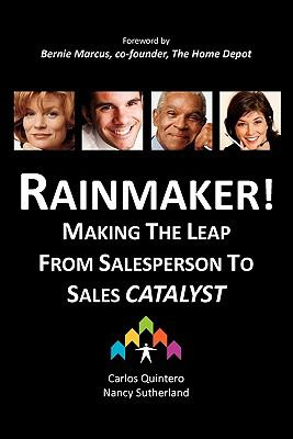 Rainmaker! Making the Leap from Salesperson to Sales Catalyst 9780967625546