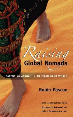 Raising Global Nomads: Parenting Abroad in an On-Demand World 9780968676035
