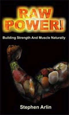 Raw Power!: Building Strength and Muscle Naturally 9780965353311