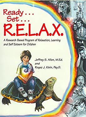 Ready . . . Set . . . R.E.L.A.X.: A Research-Based Program of Relaxation, Learning, and Self-Esteem for Children 9780963602701