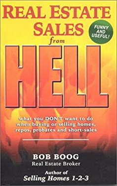 Real Estate Sales from Hell: What You Don't Want to Do When Buying or Selling Homes, Repos, Probates and Short-Sales 9780966613087