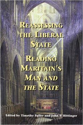 Reassessing the Liberal State: Reading Maritain's Man and the State 9780966922639