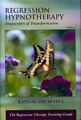 Regression Hypnotherapy: Transcripts of Transformation 9780965621816