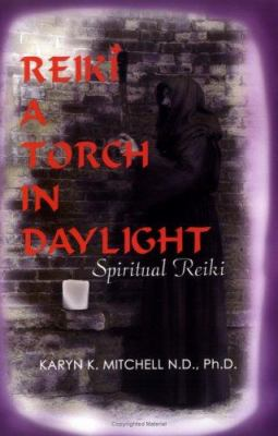 Reiki a Torch in Daylight: A Guide for Healing 9780964082212