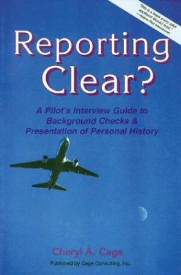 Reporting Clear: A Pilot's Interview Guide to Background Checks & Presentation of Personal History 9780964283961