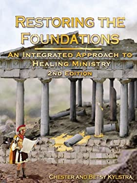 Restoring the Foundations: An Integrated Approach to Healing Ministry 9780964939820