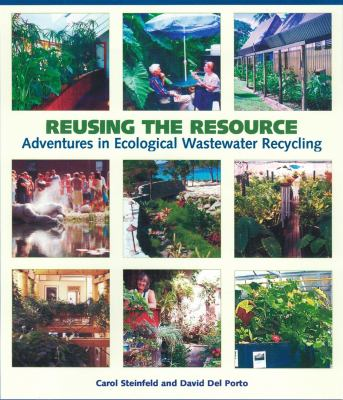 Reusing the Resource: Adventures in Ecological Wastewater Recycling 9780966678321