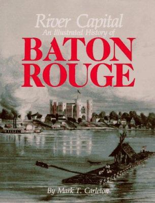River Capital: An Illustrated History of Baton Rouge 9780965475402