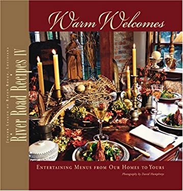 River Road Recipes IV: Warm Welcomes: Entertaining Menus from Our Homes to Yours 9780961302672