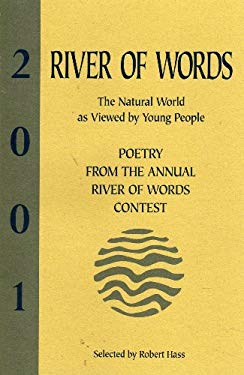 River of Words: The Natural World As Viewed By Young People (Annual Poetry & Art Contest on the Theme of Watersheds 2001 Winning Poems)