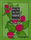 Rolling Prairie Cookbook: Over 130 Recipes Celebrating Fresh Produce 9780966740301