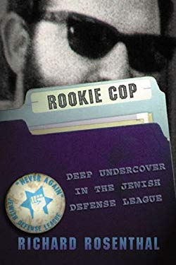 Rookie Cop: Deep Undercover in the Jewish Defense League 9780965457880