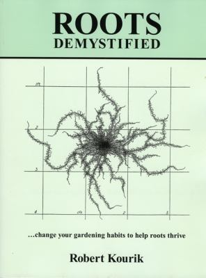 Roots Demystified: Change Your Gardening Habits to Help Roots Thrive 9780961584832